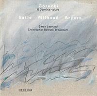 Gorecki O Domina Nostra, Satie, Milhaud & Bryers